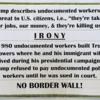 The current administration's false narrative that migrants are taking our jobs, etc. is false. Many jobs that American workers refuse to do, are done by migrants. Trump hired undocumented Polish workers to build Trump Towers where he lived during his presidential campaign. This brick shows the irony that Trump refused to pay Polish workers until he was sued.
